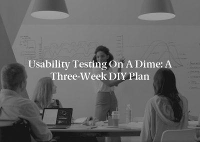 Usability Testing on a Dime: A Three-Week DIY Plan
