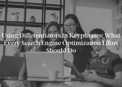 Using Differentiators in Keyphrases: What Every Search Engine Optimization Effort Should Do