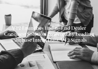 V12 Launches End-to-End Dealer Conquest Solution Powered by Leading Purchase Intent Data, V12 Signals
