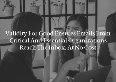 Validity for Good Ensures Emails from Critical and Essential Organizations Reach the Inbox, At No Cost