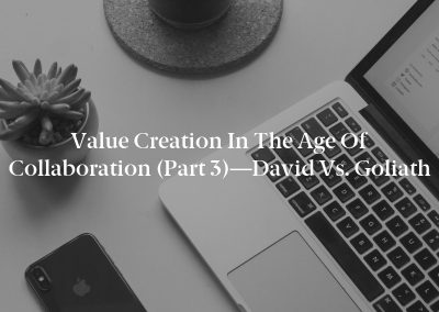 Value Creation in the Age of Collaboration (Part 3)—David vs. Goliath