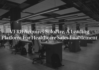 VERB Acquires SoloFire, A Leading Platform for Healthcare Sales Enablement