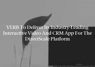 VERB to Deliver its Industry-Leading Interactive Video and CRM App for the DirectScale Platform