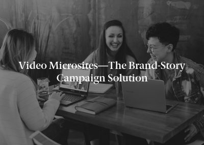 Video Microsites—The Brand-Story Campaign Solution