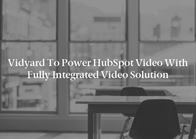 Vidyard to Power HubSpot Video with Fully Integrated Video Solution