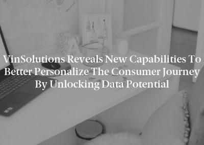 VinSolutions Reveals New Capabilities to Better Personalize the Consumer Journey by Unlocking Data Potential