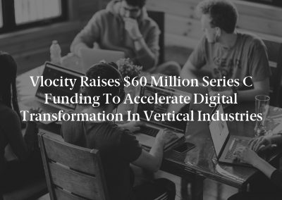 Vlocity Raises $60 Million Series C Funding to Accelerate Digital Transformation in Vertical Industries