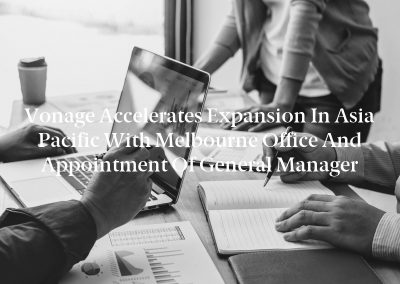 Vonage Accelerates Expansion in Asia Pacific with Melbourne Office and Appointment of General Manager