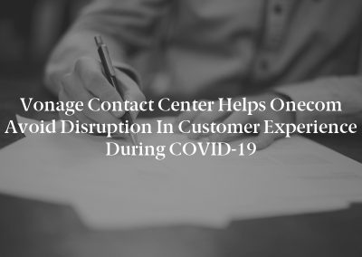 Vonage Contact Center Helps Onecom Avoid Disruption in Customer Experience During COVID-19