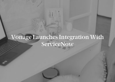 Vonage Launches Integration with ServiceNow