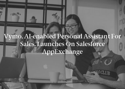 Vymo, AI-enabled Personal Assistant for Sales, Launches on Salesforce AppExchange