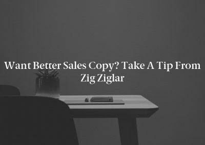 Want Better Sales Copy? Take a Tip From Zig Ziglar
