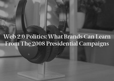 Web 2.0 Politics: What Brands Can Learn From the 2008 Presidential Campaigns