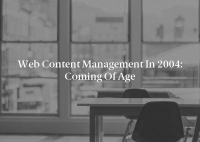Web Content Management in 2004: Coming of Age