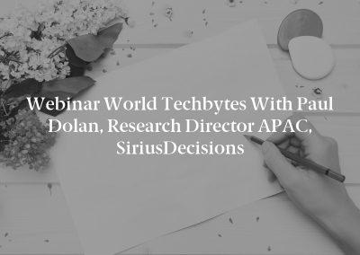 Webinar World Techbytes with Paul Dolan, Research Director APAC, SiriusDecisions