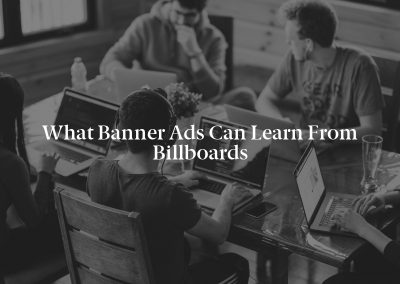 What Banner Ads Can Learn From Billboards