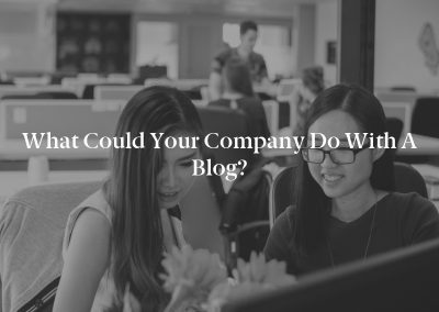 What Could Your Company Do With a Blog?