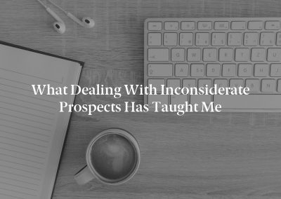 What Dealing With Inconsiderate Prospects Has Taught Me