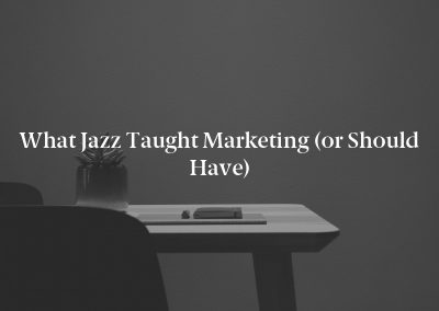 What Jazz Taught Marketing (or Should Have)