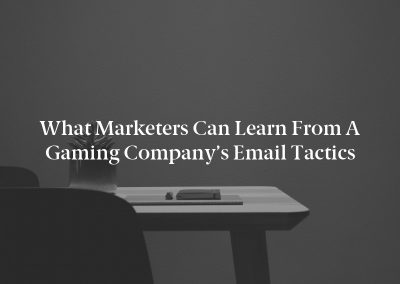 What Marketers Can Learn From a Gaming Company's Email Tactics