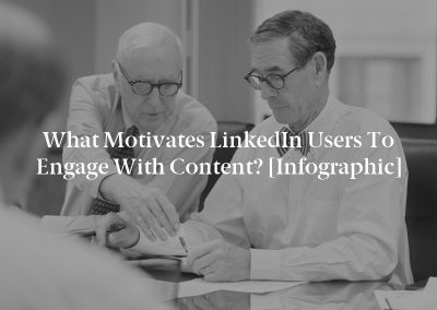 What Motivates LinkedIn Users to Engage with Content? [Infographic]