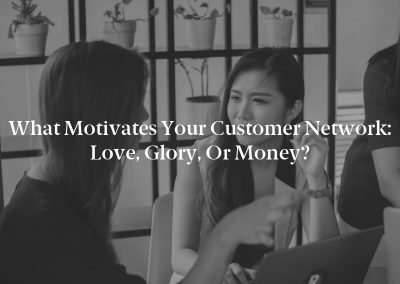 What Motivates Your Customer Network: Love, Glory, or Money?