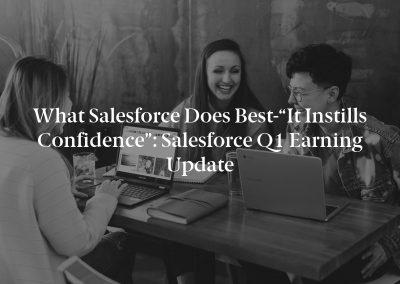 "What Salesforce Does Best-""It Instills Confidence"": Salesforce Q1 Earning Update"