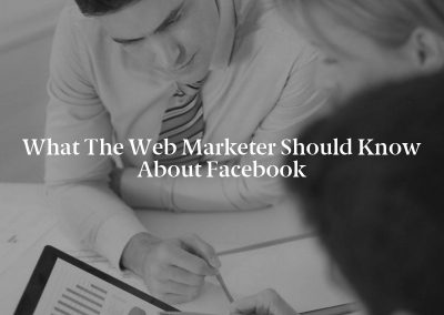 What the Web Marketer Should Know About Facebook