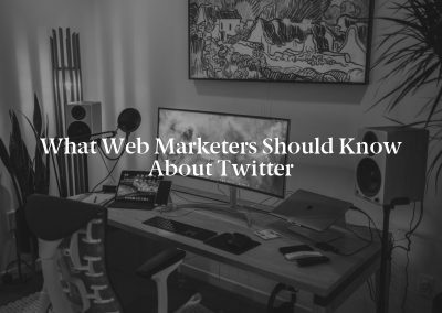 What Web Marketers Should Know About Twitter