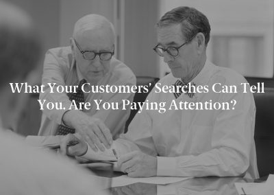 What Your Customers' Searches Can Tell You. Are You Paying Attention?