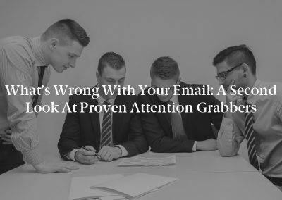 What's Wrong With Your Email: A Second Look at Proven Attention Grabbers