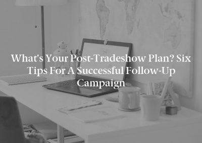 What's Your Post-Tradeshow Plan? Six Tips for a Successful Follow-Up Campaign