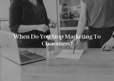 When Do You Stop Marketing to Customers?
