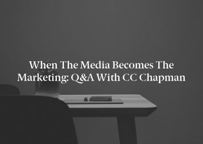 When the Media Becomes the Marketing: Q&A With CC Chapman