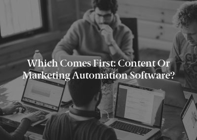 Which Comes First: Content or Marketing Automation Software?