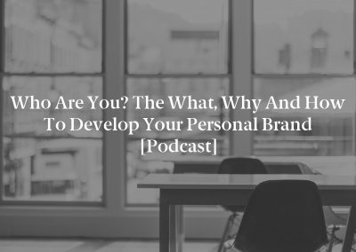 Who Are You? The What, Why and How to Develop Your Personal Brand [Podcast]