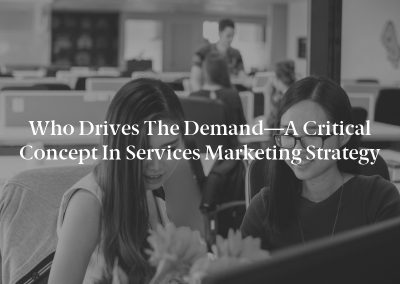 Who Drives the Demand—A Critical Concept in Services Marketing Strategy