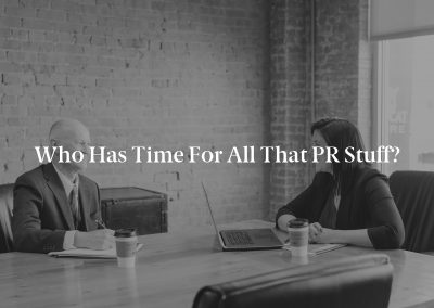 Who Has Time for All That PR Stuff?