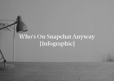 Who's on Snapchat Anyway [Infographic]