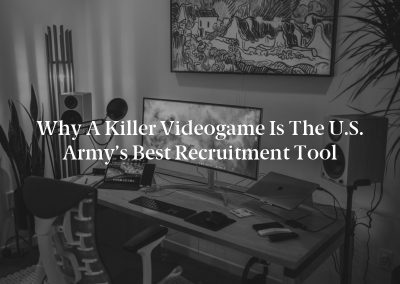 Why a Killer Videogame Is the U.S. Army's Best Recruitment Tool