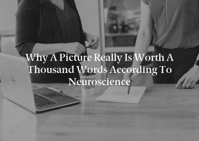 Why a Picture Really Is Worth a Thousand Words According to Neuroscience