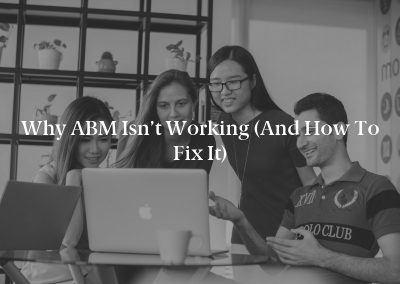 Why ABM Isn't Working (And How to Fix It)