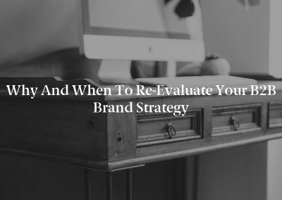 Why and When to Re-Evaluate Your B2B Brand Strategy