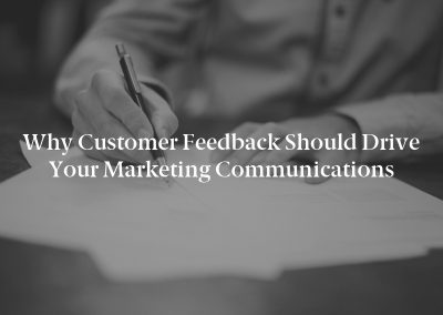 Why Customer Feedback Should Drive Your Marketing Communications