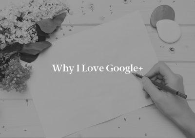 Why I Love Google+