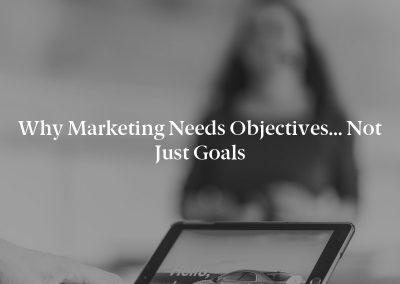 Why Marketing Needs Objectives… Not Just Goals