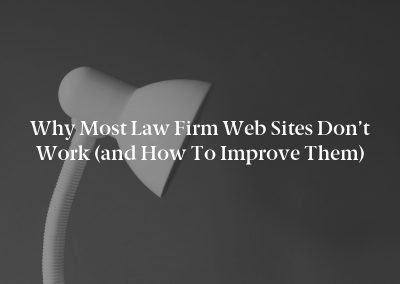 Why Most Law Firm Web Sites Don't Work (and How to Improve Them)