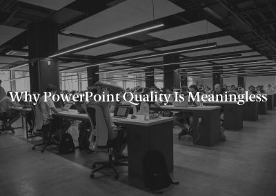 Why PowerPoint Quality Is Meaningless