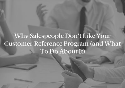 Why Salespeople Don't Like Your Customer-Reference Program (and What to Do About It)