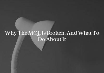Why the MQL Is Broken, and What to Do About It